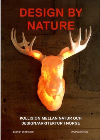 Design By Nature - Kollision Mellan Natur Och Design/arkitektur I Norge