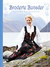 Broderte Bunader - Hundre År Med Norsk Bunadhistorie