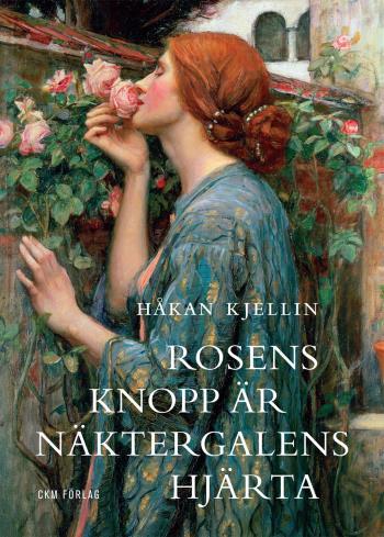 Rosens Knopp Är Näktergalens Hjärta - Kulturhistoriska Strövtåg I Rosens Värld