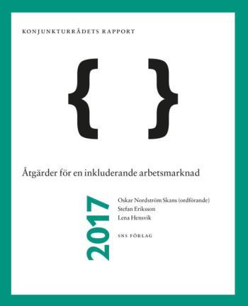Åtgärder För En Inkluderande Arbetsmarknad - Konjunkturrådets Rapport 2017
