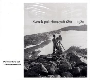Frusna Ögonblick - Svensk Polarfotografi 1861-1980