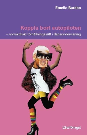 Koppla Bort Autopiloten - Normkritiskt Förhållningssätt I Dansundervisning