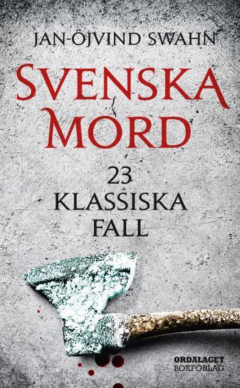 Svenska Mord - 23 Klassiska Fall