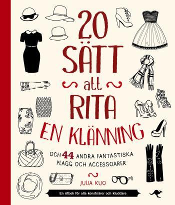 20 Sätt Att Rita En Klänning - Och 44 Andra Fantastiska Plagg Och Accessoar