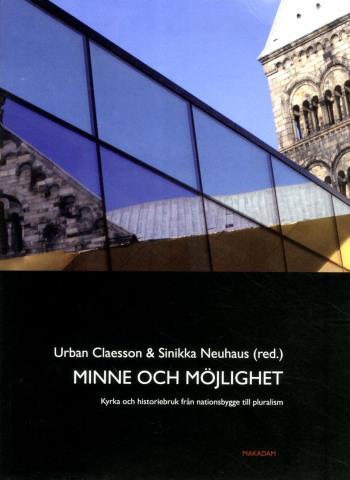 Minne Och Möjlighet- Kyrka Och Historiebruk Från Nationsbygge Till Pluralis