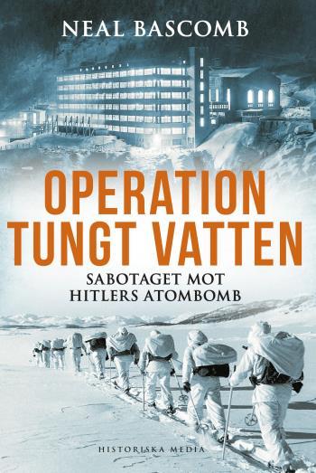 Operation Tungt Vatten - Sabotaget Mot Hitlers Atombomb