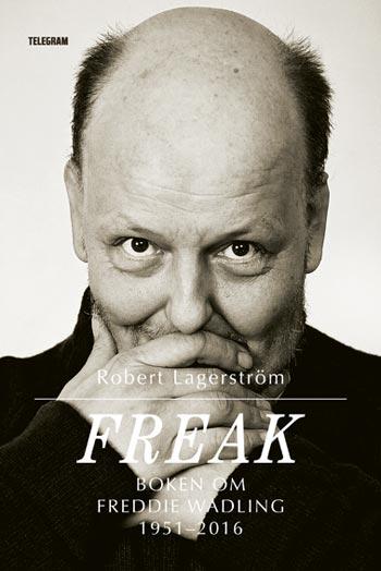 Freak - Boken Om Freddie Wadling 1951-2016