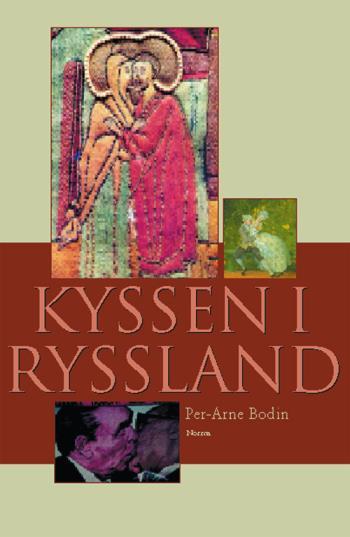 Kyssen I Ryssland Och Andra Essäer Om Rysk Litteratur Och Kultur