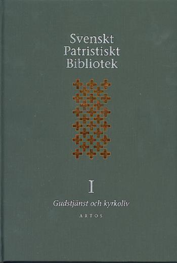 Svenskt Patristiskt Bibliotek. Band 1, Gudstjänst & Kyrkoliv