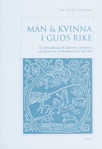 Man & Kvinna I Guds Rike - En Introduktion Till Adrienne Von Speyrs Och Hans Urs Von Balthasars Liv Och Verk