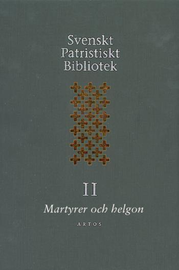 Svenskt Patristiskt Bibliotek. Band 2, Martyrer Och Helgon
