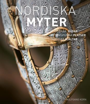 Nordiska Myter - Krigslystna Gudar, Sagoomspunna Platser, Tragiska Hjältar
