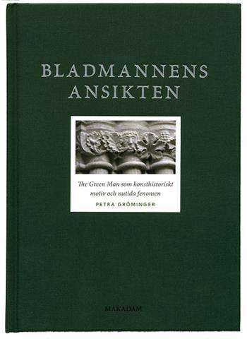 Bladmannens Ansikten - The Green Man Som Konsthistoriskt Motiv Och Nutida Fenomen