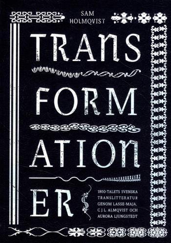 Transformationer - 1800-talets Svenska Translitteratur Genom Lasse-maja, C.j.l. Almqvist Och Aurora Ljungstedt