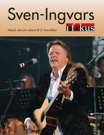 Sven-ingvars I Fokus - Melodi, Text Och Ackord Till 21 Favoritlåtar