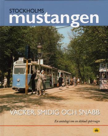 Stockholmsmustangen - Vacker, Smidig Och Snabb - En Antologi Om En Älskad S