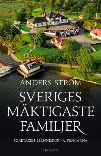 Sveriges Mäktigaste Familjer - Företagen, Människorna, Pengarna