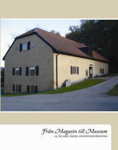 Från Magasin Till Museum - 25 År Med Åkers Hembygdsförening
