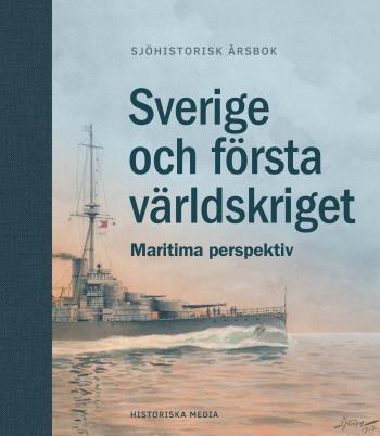 Sverige Och Första Världskriget - Maritima Perspektiv