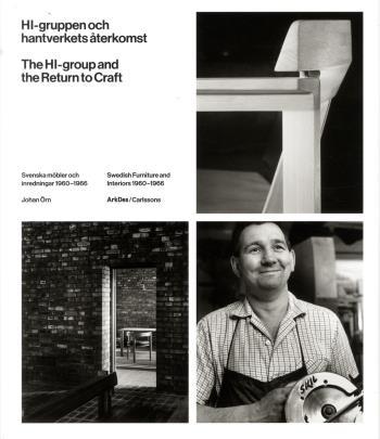 Hi-gruppen Och Hantverkets Återkomst - Svenska Möbler Och Inredningar 1960-1966