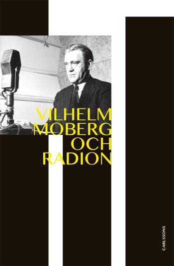 Vilhelm Moberg Och Radion - Dramatikern Och Den Obekväme Sanningssägaren