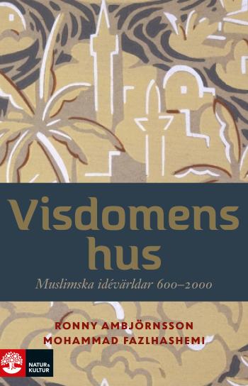 Visdomens Hus - Muslimska Idévärldar 600-2000
