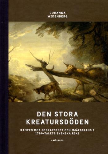 Den Stora Kreatursdöden - Kampen Mot Boskapspest Och Mjältbrand I 1700-talets Svenska Rike