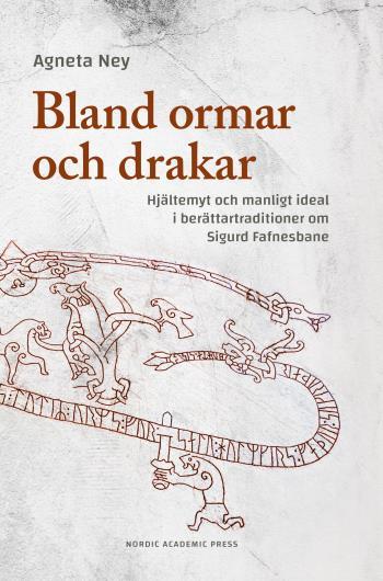 Bland Ormar Och Drakar - Hjältemyt Och Manligt Ideal I Berättartraditioner Om Sigurd Fafnesbane