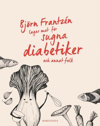 Björn Frantzén Lagar Mat För Sugna Diabetiker Och Annat Folk