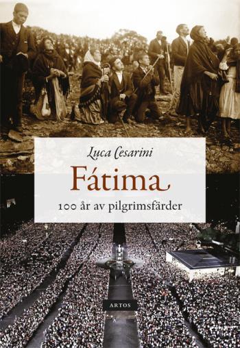 Fátima - 100 År Av Pilgrimsfärder