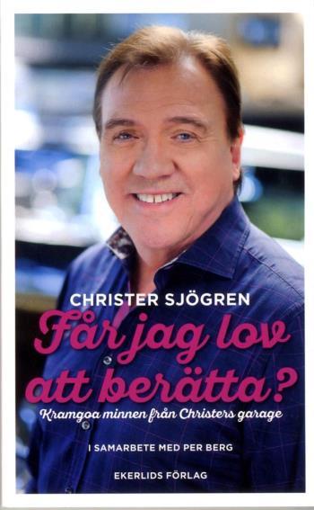 Får Jag Lov Att Berätta? - Kramgoa Minnen Från Christers Garage