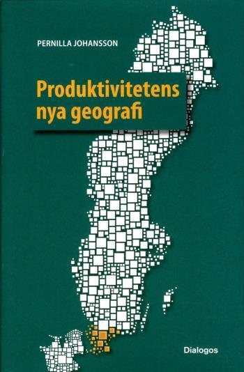 Produktivitetens Nya Geografi - Tillväxt Och Produktivitet I Svenska Regioner Med Fokus På Skåne