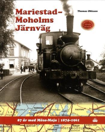 Mariestad-moholms Järnväg - 87 År Med Mosa-maja - 1874 -1961