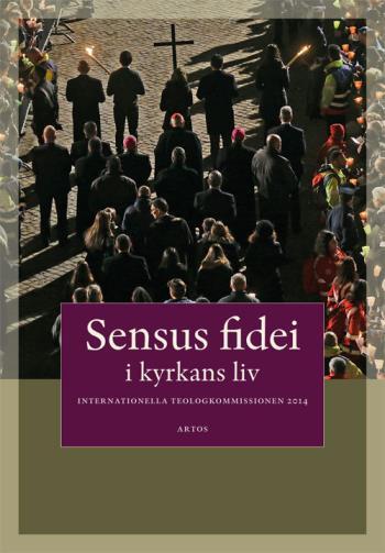 Sensus  Fidei - I Kyrkans Liv I Internationella Teologikommissionen 2014