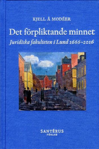 Det Förpliktande Minnet - Juridiska Fakulteten I Lund 1666-2016