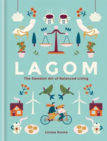 Lagom- The Swedish Art Of Balanced Living
