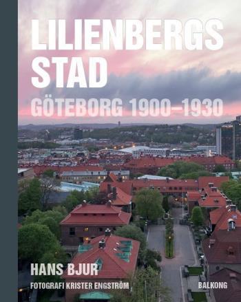 Lilienbergs Stad - Göteborg 1900-1930