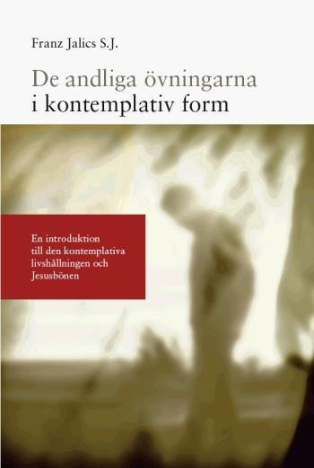 De Andliga Övningarna I Kontemplativ Form - En Introduktion Till Den Kontemplativa Livshållningen Och Jesusbönen