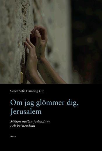 Om Jag Glömmer Dig, Jerusalem - Möten Mellan Judendom
