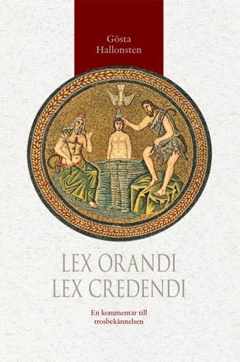 Lex Orandi - Lex Credendi - En Kommentar Till Trosbekännelsen