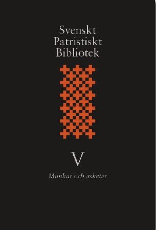 Svenskt Patristiskt Bibliotek. Band 5, Munkar Och Asketer