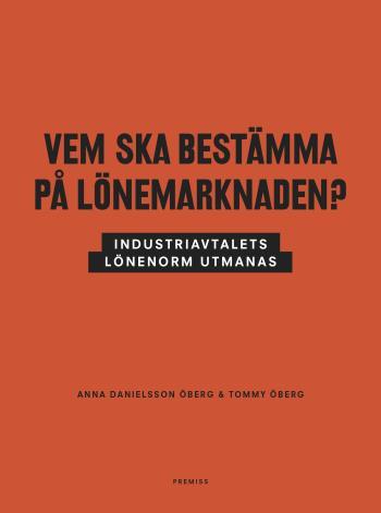 Vem Ska Bestämma På Lönemarknaden? - Industriavtalets Lönenorm Utmanas