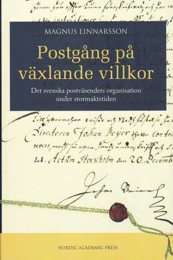 Postgång På Växlande Villkor - Det Svenska Postväsendets Organisation Under Stormaktstiden