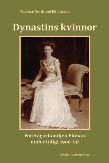 Dynastins Kvinnor - Företagarfamiljen Ekman Under Tidigt 1900-tal