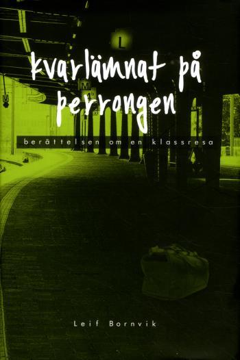 Kvarlämnat På Perrongen - Berättelsen Om En Klassresa
