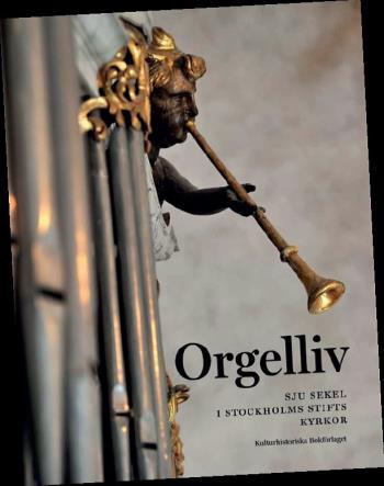 Orgelliv - Sju Sekel I Stockholms Stifts Kyrkor