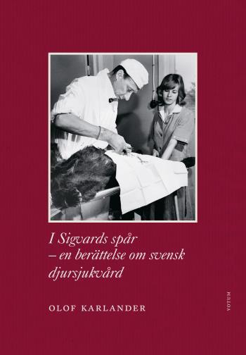 I Sigvards Spår - En Berättelse Om Svensk Djursjukvård