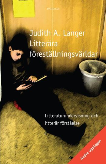 Litterära Föreställningsvärldar. Litteraturundervisning Och Litterär Förståelse