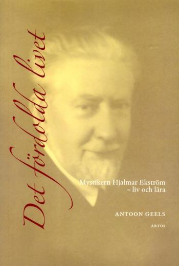 Det Fördolda Livet - Mystikern Hjalmar Ekström (1885-1962) - Liv Och Lära