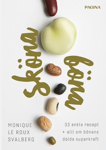 Sköna Böna - 33 Enkla Recept Plus Allt Om Bönans Dolda Superkraft